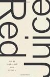 Red Juice: Poems 1998-2008 - Hoa Nguyen, Anselm Berrigan