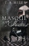 Masque of Shadow: A Dark Fairy Tale - T. A. Miles