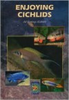 Enjoying Cichlids (Revised & Expanded Edition) - Kjell Fohrman, Mary Bailey, Ad Konings