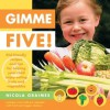 Gimme Five!: Kid-Friendly Recipes and Tips for Helping Your Child Enjoy Eating Fruits and Vegetables - Nicola Graimes