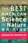 The Best American Science and Nature Writing 2013 - Siddhartha Mukherjee, Tim Folger