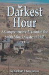 The Darkest Hour: A Comprehensive Account of the Smith Mine Disaster of 1943 - Fay Kuhlman, Gary D Robson