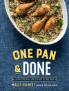 One Pan & Done: Hassle-Free Meals from the Oven to Your Table - Molly Gilbert
