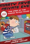 Marty Frye, Private Eye: The Case of the Missing Action Figure - Janet Tashjian, Laurie Keller