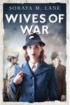 Wives of War - Soraya M. Lane