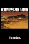 Ancient Whispers from Tomorrow - J. Richard Jacobs