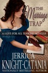The Marriage Trap (A Love for All Seasons Novella) - Jerrica Knight-Catania
