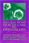 Natural Home Care Using Essential Oils: An Introduction to the Theory, Practice, and Technique of Integral Aromatherapy (Osmobiosis) - Daniel Penoel