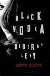 Black Vodka: Ten Stories - Deborah Levy