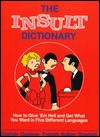 The Insult Dictionary: How to Give 'em Hell in Five Nasty Languages - Passport Books
