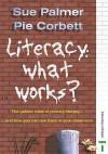 Literacy: What Works? - Sue Palmer, Pie Corbett