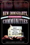 New Immigrants, Changing Communities: Best Practices for a Better America - Micah N. Bump, Elzbieta Gozdziak