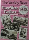 Those Were the Days: A Nostaligic Look at the 1930s from the Pages of the Weekly News - Stephen Barnett