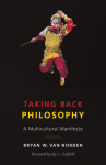 Taking Back Philosophy: A Multicultural Manifesto - Bryan W. Van Norden, Jay L. Garfield