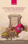 Re-Imagining Democracy in the Age of Revolutions: America, France, Britain, Ireland 1750-1850 - Joanna Innes, Mark Philp