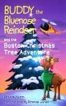 Buddy the Bluenose Reindeer and the Boston Christmas Tree Adventure - Bruce Nunn, Brenda Jones