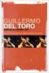 Guillermo del Toro: Film as Alchemic Art - Keith McDonald, Roger Clark