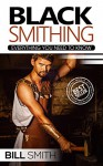 Blacksmithing: Everything You Need To Know (blacksmithing, blacksmith, how to make a knife, metal work, how to blacksmithing) - Bill Smith