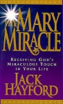 The Mary Miracle - Jack W. Hayford