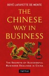 The Chinese Way in Business: Secrets of Successful Business Dealings in China - Boyé Lafayette de Mente