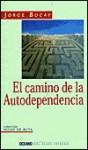 El Camino De La Autodependencia (Spanish Edition) - Jorge Bucay