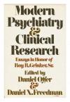 Modern Psychiatry and Clinical Research: Essays in Honor of Roy R. Grinker, Sr - Daniel Offer, Daniel X. Freedman