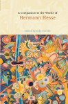 A Companion to the Works of Hermann Hesse (Studies in German Literature Linguistics and Culture) - Ingo Cornils