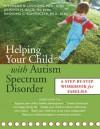 Helping Your Child with Autism Spectrum Disorder: A Step-by-Step Workbook for Families - Jennifer Blizin Gillis, Stephanie B. Lockshin, Raymond G. Romanczyk