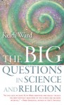 The Big Questions in Science and Religion - Keith Ward