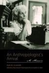 An Anthropologist�s Arrival: A Memoir - Ruth M. Underhill, Chip Colwell-Chanthaphonh, Stephen E. Nash
