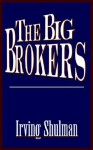 The Big Brokers - Irving Shulman