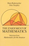 The Enjoyment of Mathematics: Selections from Mathematics for the Amateur - Hans Rademacher, Otto Toeplitz