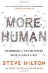 More Human: Designing a World Where People Come First - Steve Hilton, Scott Bade, Jason Bade