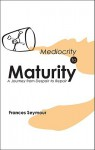 Mediocrity to Maturity: A Journey from Despair to Repair - Frances Seymour