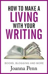 How to Make a Living with Your Writing: Books, Blogging and More (Books for Writers Book 2) - Joanna Penn