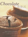 Chocolate Bible: From Genesis to Nemesis - exploring the light and dark side of the world's best-loved ingredient in 200 recipes from around the world - Christine McFadden, Christine France