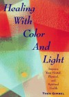 Healing with Color and Light: Improve Your Mental, Physical, and Spiritual Health - Theo Gimbel