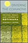 Dividing the Commons: Politics, Policy, and Culture in Botswana - Pauline E. Peters