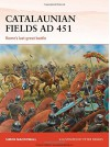 Catalaunian Fields AD 451: Rome's last great battle (Campaign) - Simon MacDowall, Peter Dennis