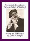 Memorable Quotations: Famous Actors of the Past - Carol A. Dingle