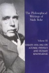 The Philosophical Writings of Niels Bohr, Vol. 3: Essays 1958-1962 on Atomic Physics and Human Knowledge - Niels Bohr