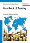 Handbook of Brewing: Processes, Technology, Markets - Hans Michael Esslinger