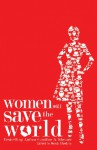 Women Will Save the World - Jenny Craig, Shannon Miller, Elizabeth Harper, Shirley Mitchell, Sally Franz, Kathryn Peters-Brinkley, Sue Lee, Carmel Maguire, Lorelei Shellist, Leslie Davenport, Caroline A. Shearer, Becky Sheetz-Runkle, Sarah Hackley, Katie McCorkle, Dea Shandera, Mary Ellen Ciganov