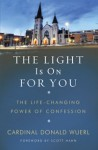 The Light Is on for You: The Lifechanging Power of Confession - Donald Wuerl