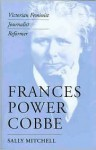 Frances Power Cobbe: Victorian Feminist, Journalist, Reformer - Sally Mitchell