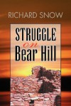 Struggle on Bear Hill - Richard Snow
