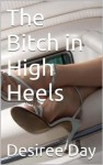 The Bitch in High Heels - Desiree Day