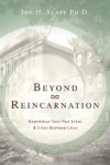 Beyond Reincarnation: Experience Your Past Lives & Lives Between Lives - Joe H. Slate