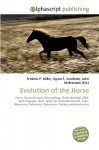 Evolution of the Horse - Frederic P. Miller, Agnes F. Vandome, John McBrewster