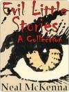 Evil Little Stories: A Collection - Neal McKenna